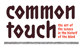 Common Touch - The Art of the Senses in the History of the Blind