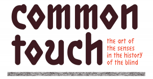 Common Touch: The Art of the Senses in the History of the Blind